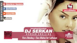 Ebru Gündeş - Sen Allahın Bir Lutfusun Mash Up Remix (Serkan Erkılınç) Www.DJSERKAN.de