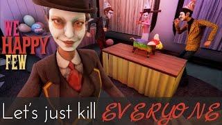 We Happy Few: Just gonna kill EVERYONE [pt. 1]