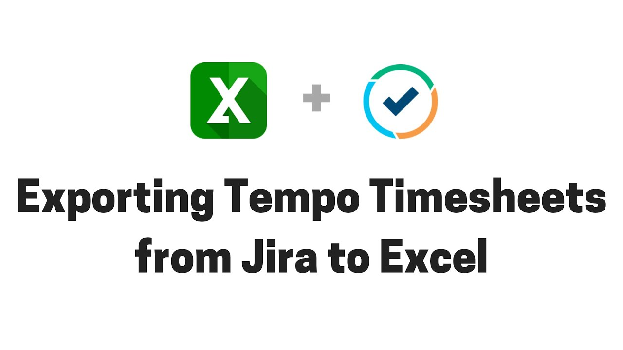 Exporting Tempo Timesheets from Jira to Excel