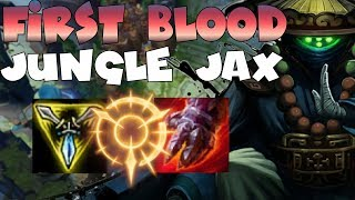 FIRST BLOOD GAURENTEE JUNGLE JAX!!! JAX IN THE JUNGLE IS STUPID BROKEN AND HAS THE BEST GANKS!!!