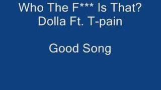 Who The F*** Is That Dolla Ft. T-Pain