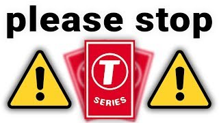 T-SERIES MUST BE STOPPED!