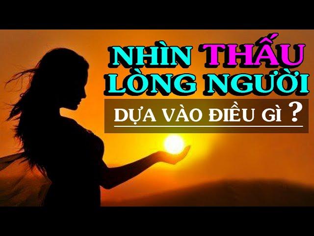 ✅ĐỂ NHÌN THẤU LÒNG NGƯỜI cần dựa vào cái gì – Thiền Đạo