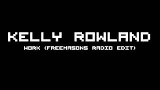 Kelly Rowland - Work (Freemasons Radio Edit)