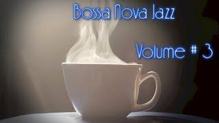 Bossa Nova Jazz - coffee music jazz & musica mix playlist 2017 Collection #3 FREE DOWNLOAD