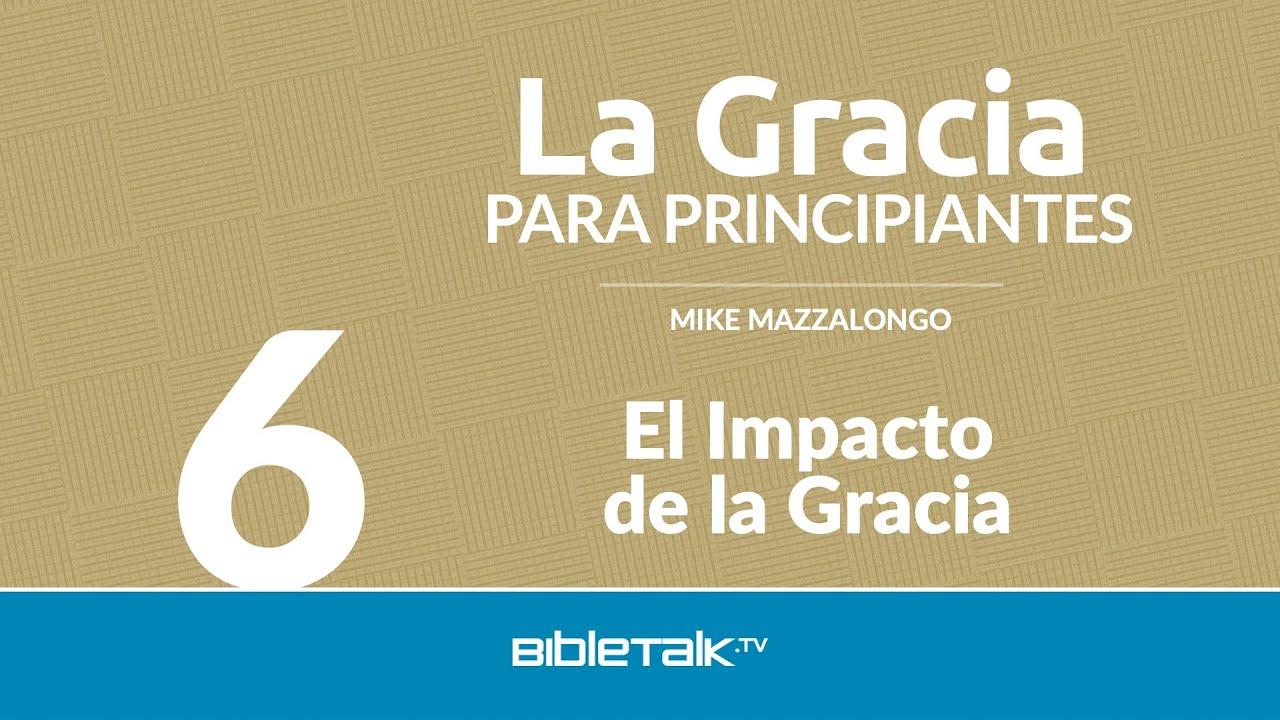 6. El Impacto de la Gracia