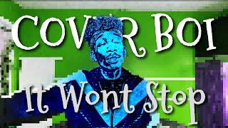COVER BOI #1 - It Won't Stop (Sevyn Streeter Chris Brown) NO MUSIC