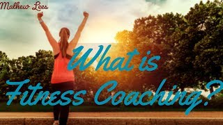 What is Fitness Coaching?