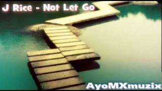 J Rice - Not Let Go (DL link) (Lyrics)