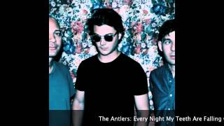The Antlers: Every Night My Teeth Are Falling Out
