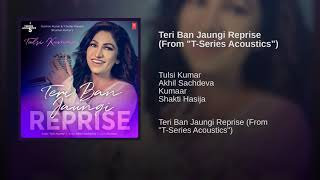 Teri Ban Jaungi - Tulsi Kumar (Female Version) (Full Song