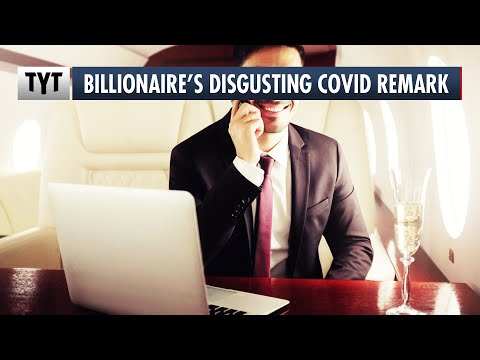 Billionaire: The Rich Don't Care If You Die From Covid, We're Fine