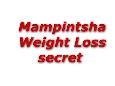 Mampintsha weight Loss secret