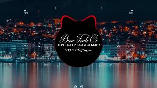 Bạn Tình Ơi (Eric T-J Remix) | YuniBoo ft Goctoi Mixer