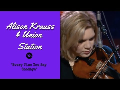 Alison Krauss & Union Station – Every Time You Say Goodbye [ Live | 2003 ]
