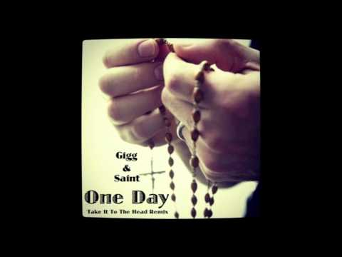 """One Day - Gigg & Saint """"Take It To The Head Remix"""""""