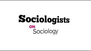 Sociologists on Sociology