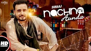 Nachna Ni Aunda (Full Video) | Suraaj | Happy Raikoti | Laddi Gill | New Punjabi Songs 2017