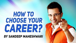 How To Choose Your Career By Sandeep Maheshwari I Hindi
