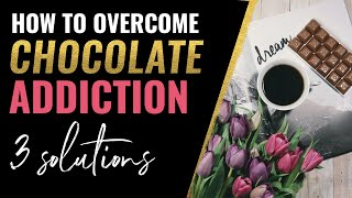 Overcome Chocolate Addiction » 3 reasons why it happens