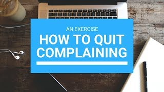 How to Quit Complaining: An Exercise