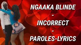 [LYRICS]NGAAKA BLINDÉ - INCORRECT (PAROLES)