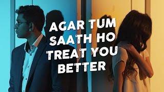 Agar Tum Saath Ho / Treat You Better – Penn Masala