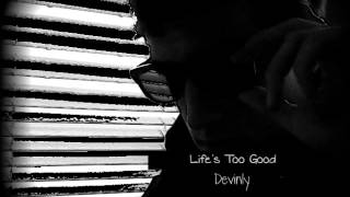 Devinly - Life's Too Good