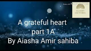 A Grateful Heart Part 1A By Aiasha Amir Sahiba