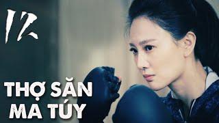 THỢ SĂN MA TÚY | TẬP 12 | Phim Hành Động, Phim Trinh Thám TQ