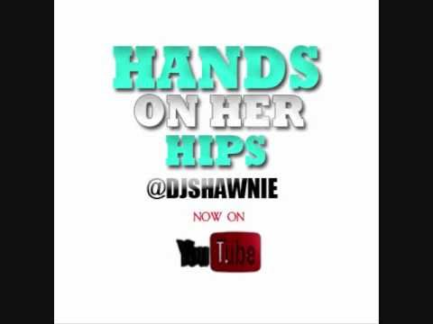 ass shaking club banger  Hands On Her Hips - Djshawnie