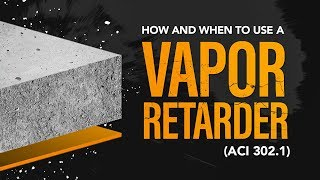 How and When to Use a Vapor Retarder (ACI 302.1)