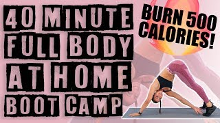 40 Minute Full Body At Home Boot Camp Workout 🔥BURN 500 CALORIES!🔥