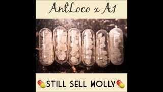AntLoco x A1 - Still Sell Molly