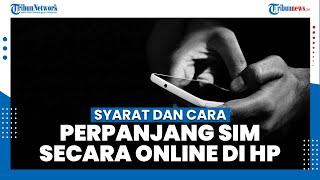 Syarat dan Cara Perpanjang SIM Online Melalui Ponsel
