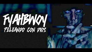 Peleando Con Dios - Fyahbwoy  (Video)