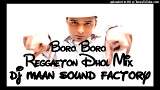 Boro Boro (Reggaeton Dhol Mix)