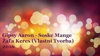 Gipsy Aaron - Soske Mange Žaľa Keres 2016 (Vlastní Tvorba)