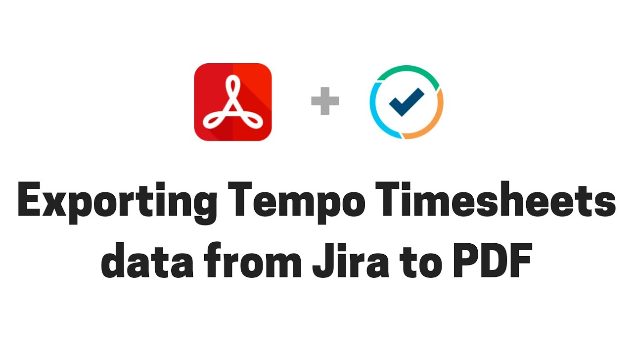 Exporting Tempo Timesheets from Jira to PDF