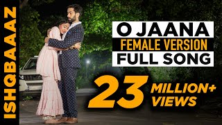Ishqbaaaz (Ishqbaaz Star Plus) O Jaana full song High Quality Female version