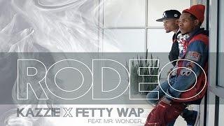 Kazzie × Fetty Wap – Rodeo ft. Mr Wonder