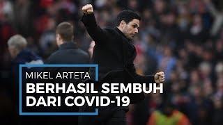 Pengakuan Pelatih Arsenal Mikel Arteta setelah Berhasil Sembuh dari Infeksi Covid-19