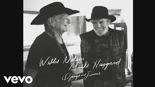 Willie Nelson, Merle Haggard - Unfair Weather Friend (Audio)