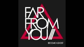 Far From You - Become a Ghost