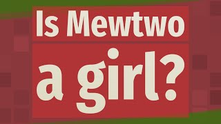 Is Mewtwo a girl?