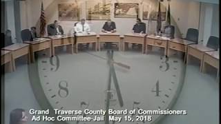 Grand Traverse County Jail Ad Hoc Committee - May 15, 2018