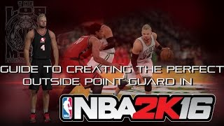 Guide To Create Perfect 'Outside' PG | NBA 2K16 Tutorial