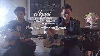 Người Đứng Sau Hạnh Phúc Acoustic Cover - Bằng Kiều ft Beckam Nguyễn [Music Video]
