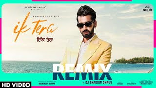Ik Tera (Remix) | Maninder Buttar | Remix by DJ Shadow Dhruv | Remix 2019 | White Hill Music
