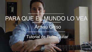 TUTORIAL PARA QUE EL MUNDO LO VEA (GUITARRA)   Arnau Griso